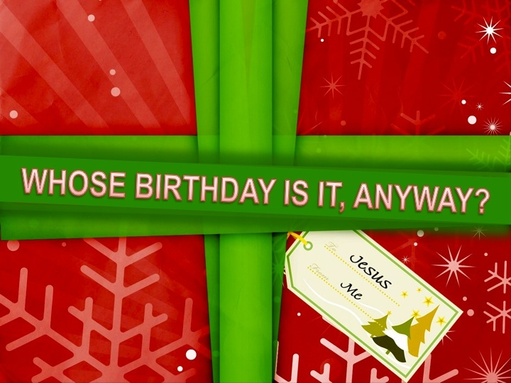 Whose birthday is it anyway