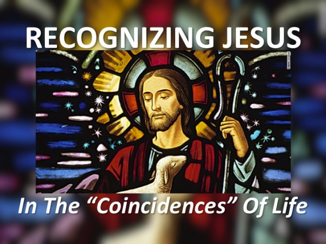 Recognizing Jesus in the coincidences of life