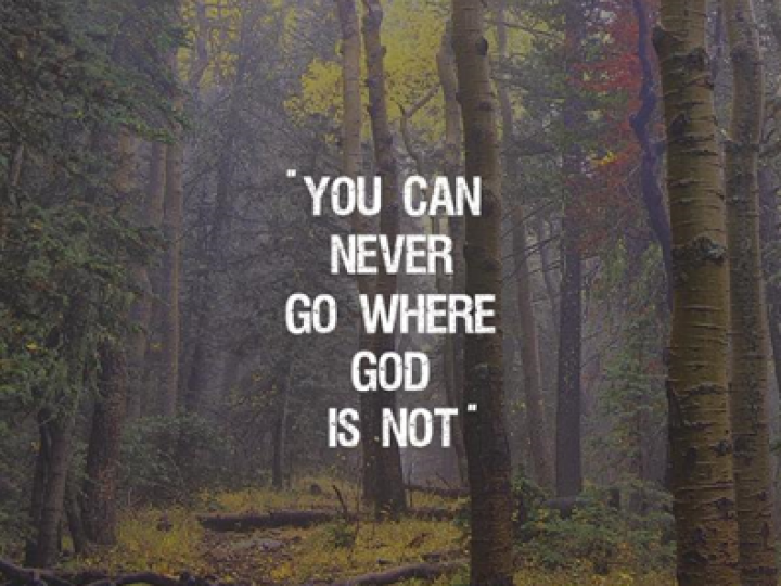 You can never go where God is not