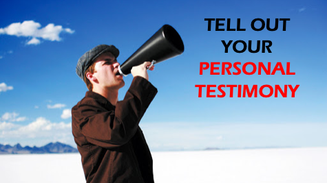 Tell out your personal testimony